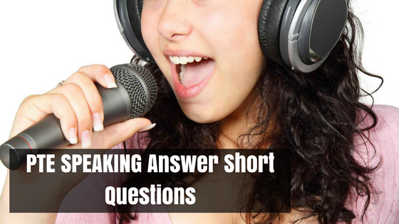 PTE SPEAKING Answer Short Questions
